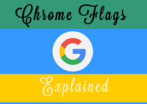 Google Chrome Flags : Everything You Need To Know